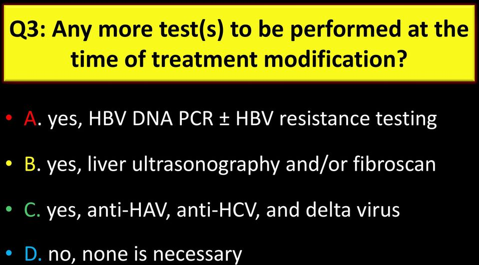 yes, HBV DNA PCR ± HBV resistance testing B.