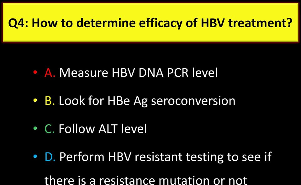 Look for HBe Ag seroconversion C. Follow ALT level D.