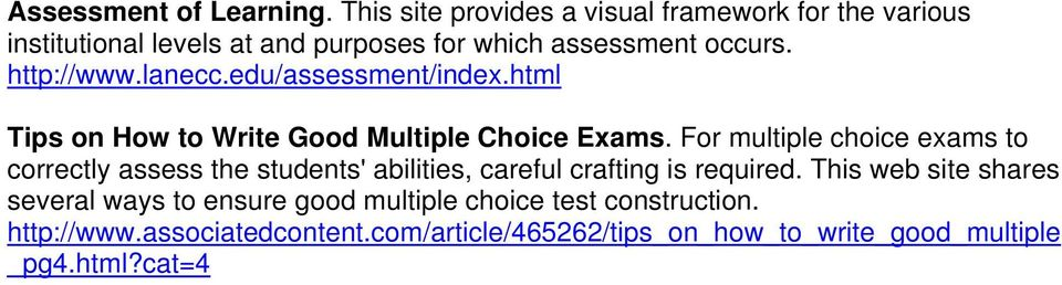 http://www.lanecc.edu/assessment/index.html Tips on How to Write Good Multiple Choice Exams.