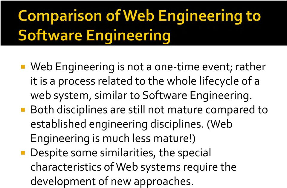 Both disciplines are still not mature compared to established engineering disciplines.