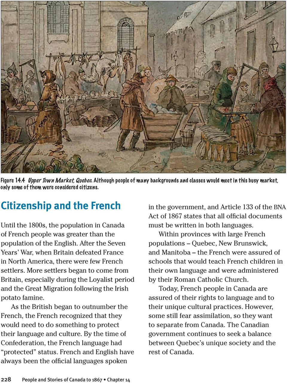 After the Seven Years War, when Britain defeated France in North America, there were few French settlers.