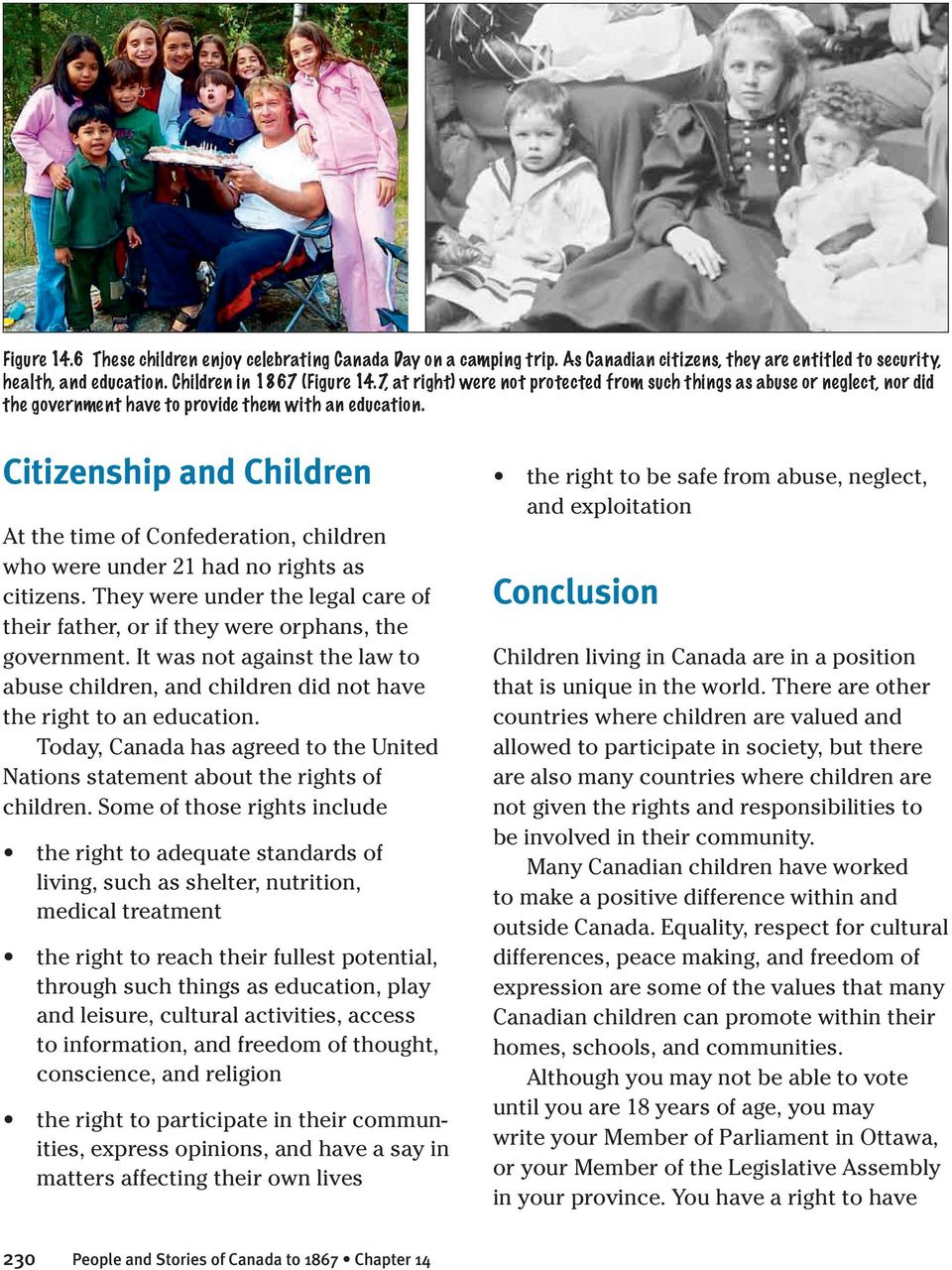 Citizenship and Children At the time of Confederation, children who were under 21 had no rights as citizens. They were under the legal care of their father, or if they were orphans, the government.