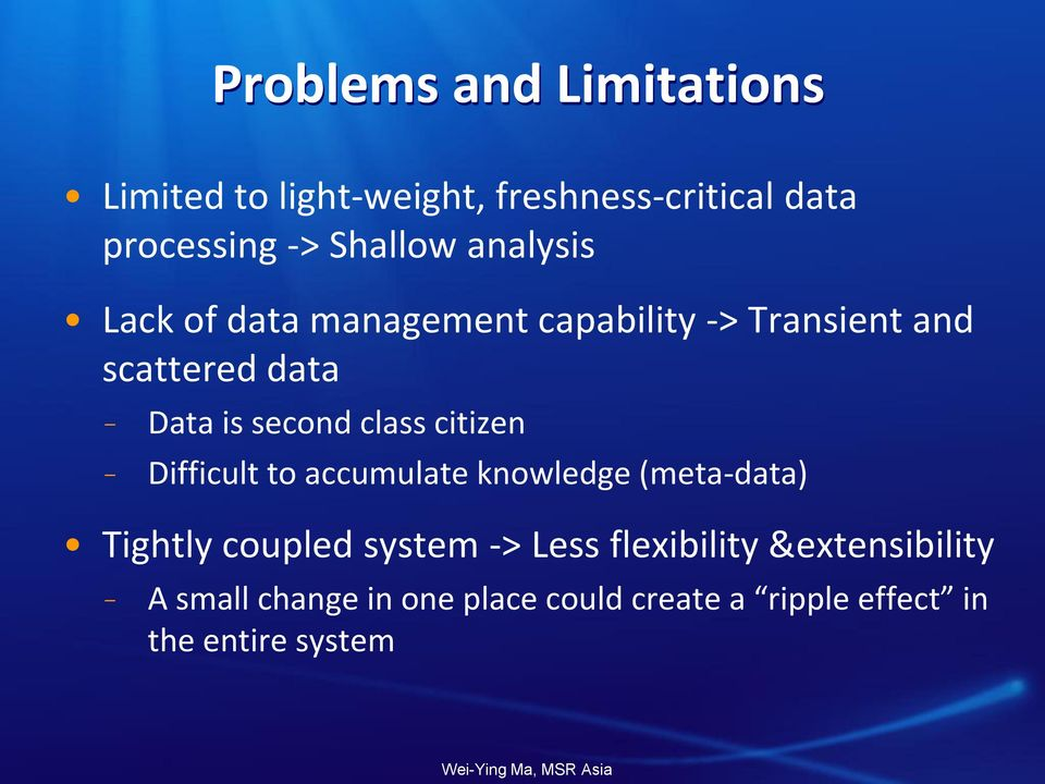 class citizen Difficult to accumulate knowledge (meta-data) Tightly coupled system -> Less