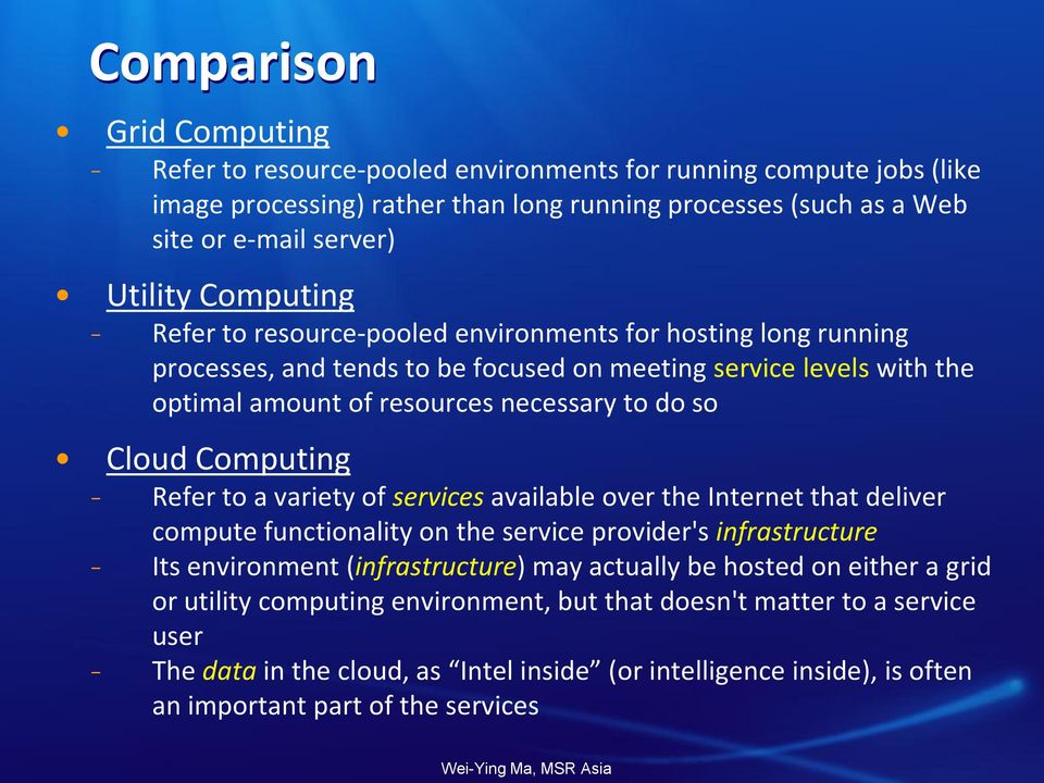 Computing Refer to a variety of services available over the Internet that deliver compute functionality on the service provider's infrastructure Its environment (infrastructure) may actually be