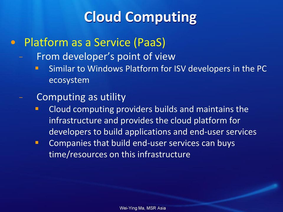 and maintains the infrastructure and provides the cloud platform for developers to build applications