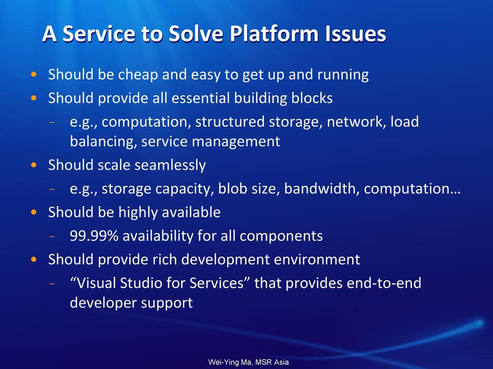 g., storage capacity, blob size, bandwidth, computation Should be highly available 99.