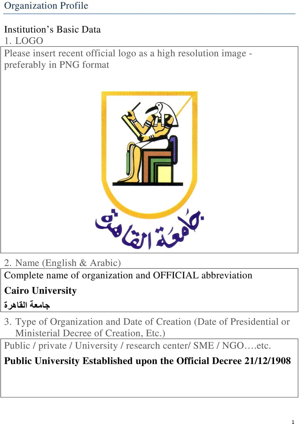 Name (English & Arabic) Complete name of organization and OFFICIAL abbreviation Cairo University جامعة القاهرة 3.