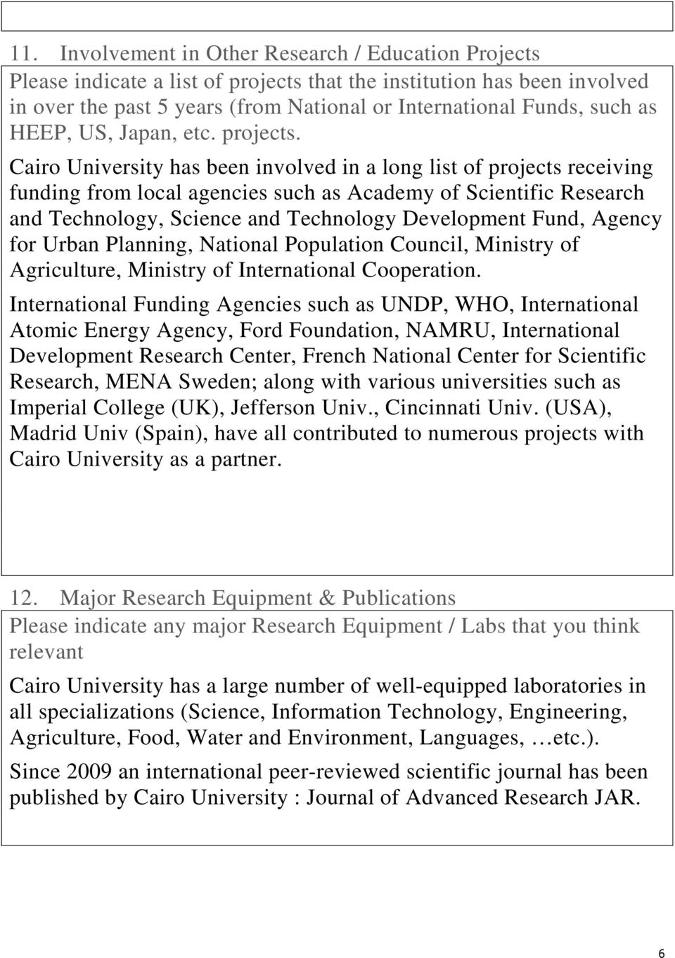 Cairo University has been involved in a long list of projects receiving funding from local agencies such as Academy of Scientific Research and Technology, Science and Technology Development Fund,