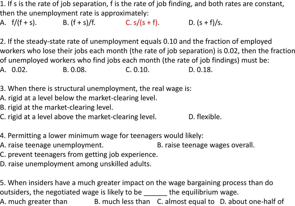 02, then the fraction of unemployed workers who find jobs each month (the rate of job findings) must be: A. 0.02. B. 0.08. C. 0.10. D. 0.18. 3.