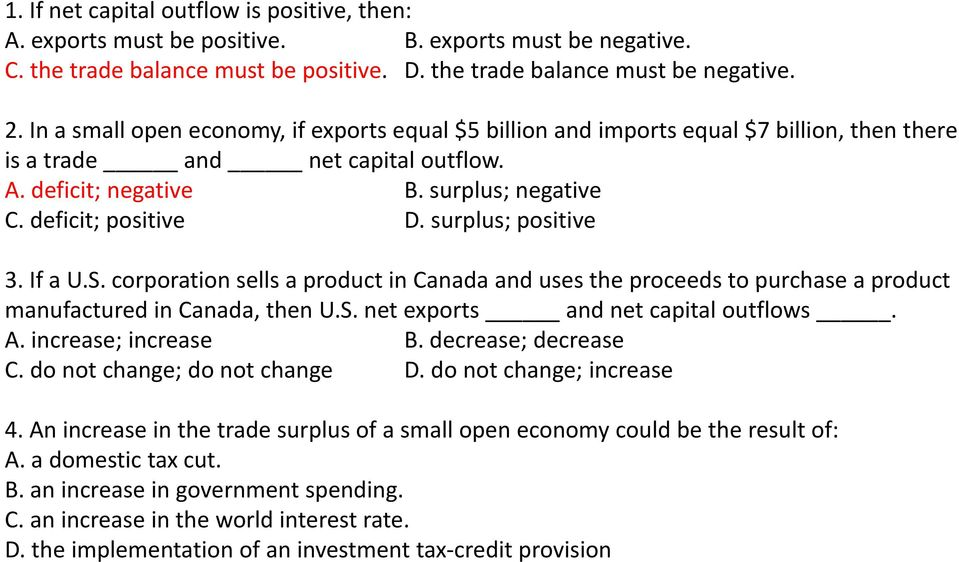 surplus; positive 3. If a U.S. corporation sells a product in Canada and uses the proceeds to purchase a product manufactured in Canada, then U.S. net exports and net capital outflows. A.