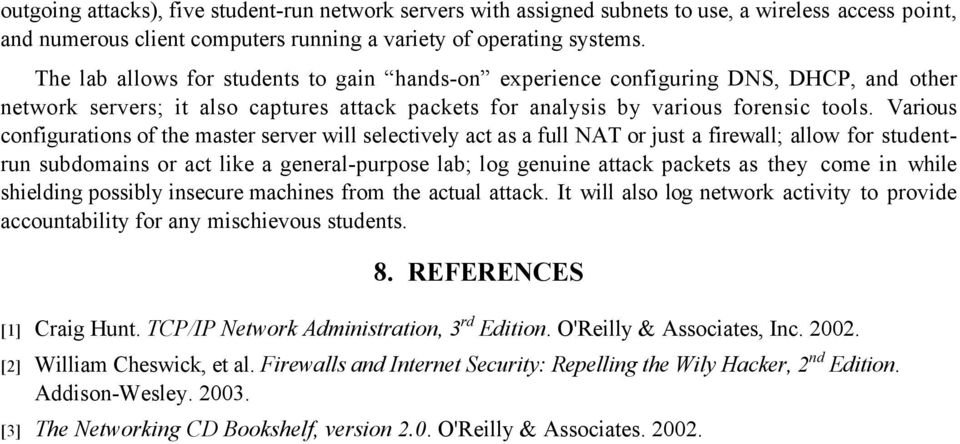 Various configurations of the master server will selectively act as a full NAT or just a firewall; allow for studentrun subdomains or act like a general-purpose lab; log genuine attack packets as
