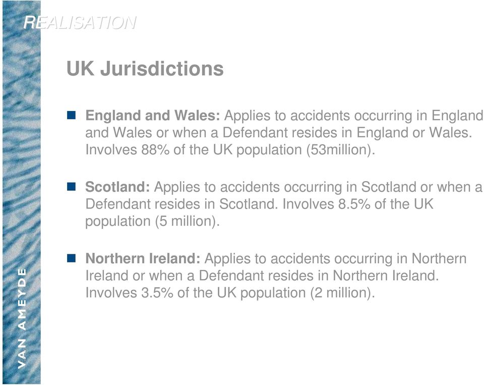 Scotland: Applies to accidents occurring in Scotland or when a Defendant resides in Scotland. Involves 8.