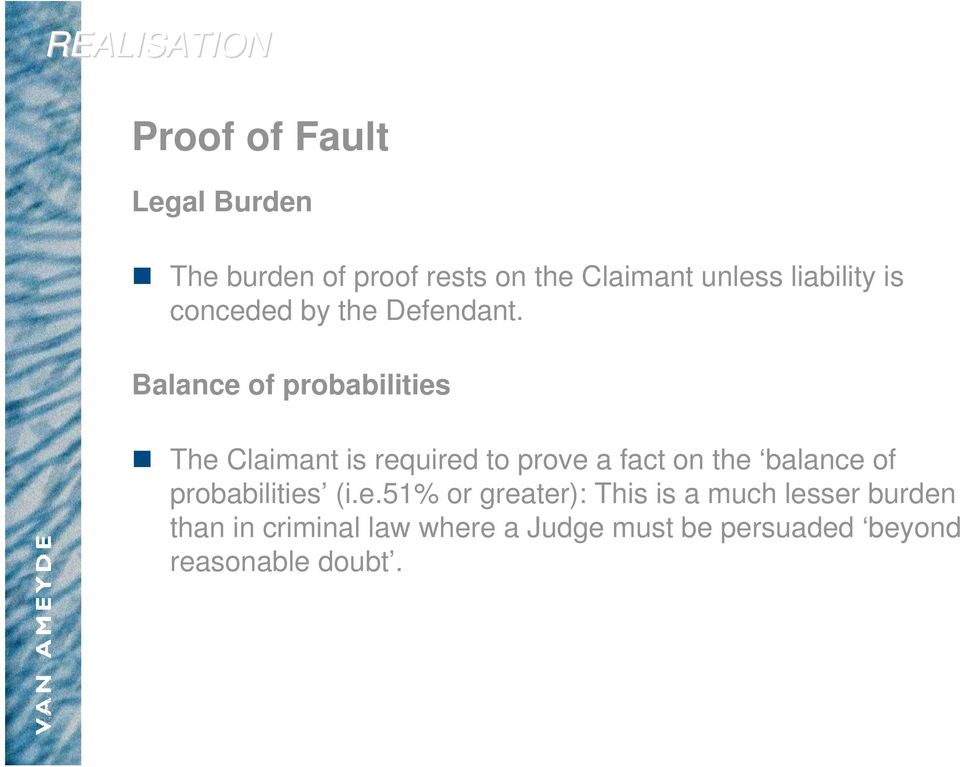 Balance of probabilities The Claimant is required to prove a fact on the balance of