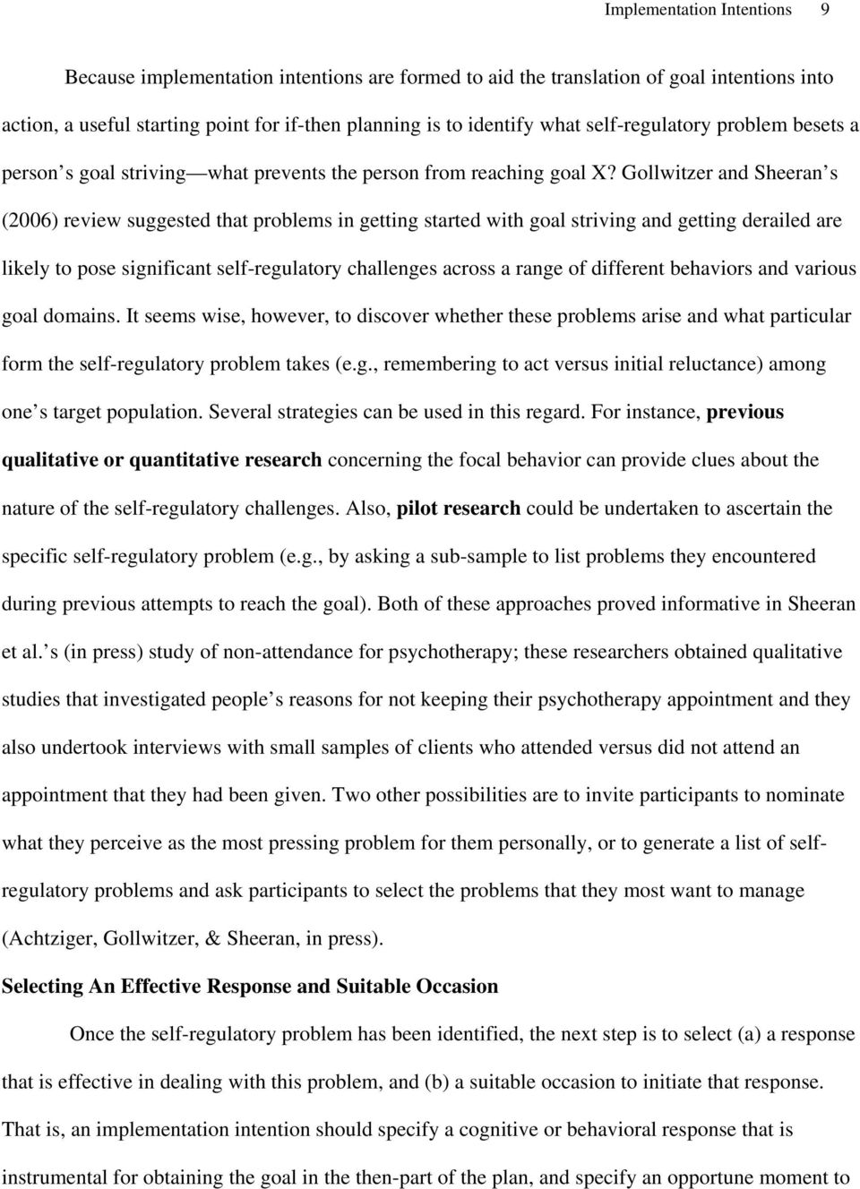 Gollwitzer and Sheeran s (2006) review suggested that problems in getting started with goal striving and getting derailed are likely to pose significant self-regulatory challenges across a range of
