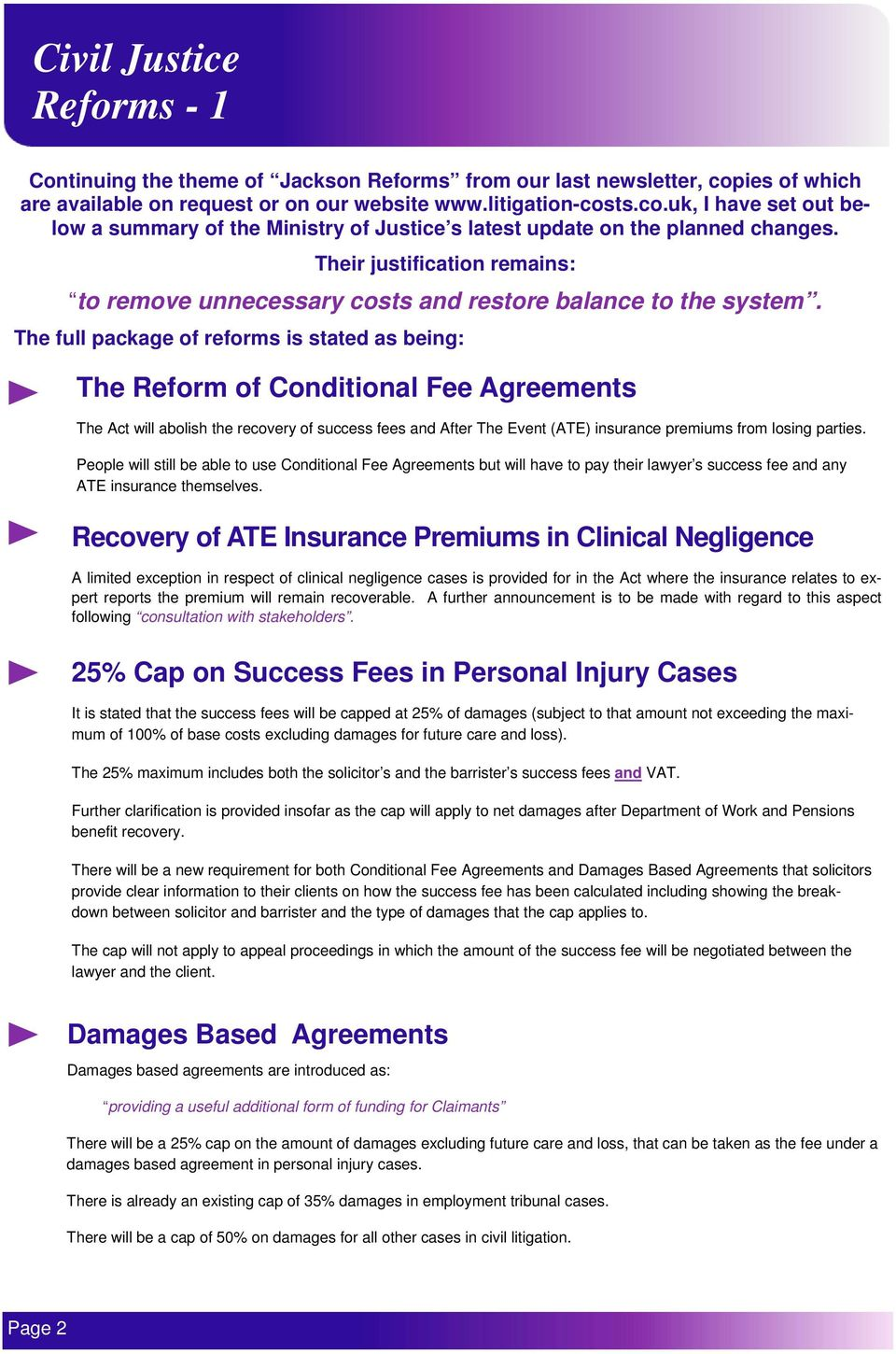 The full package of reforms is stated as being: The Reform of Conditional Fee Agreements The Act will abolish the recovery of success fees and After The Event (ATE) insurance premiums from losing