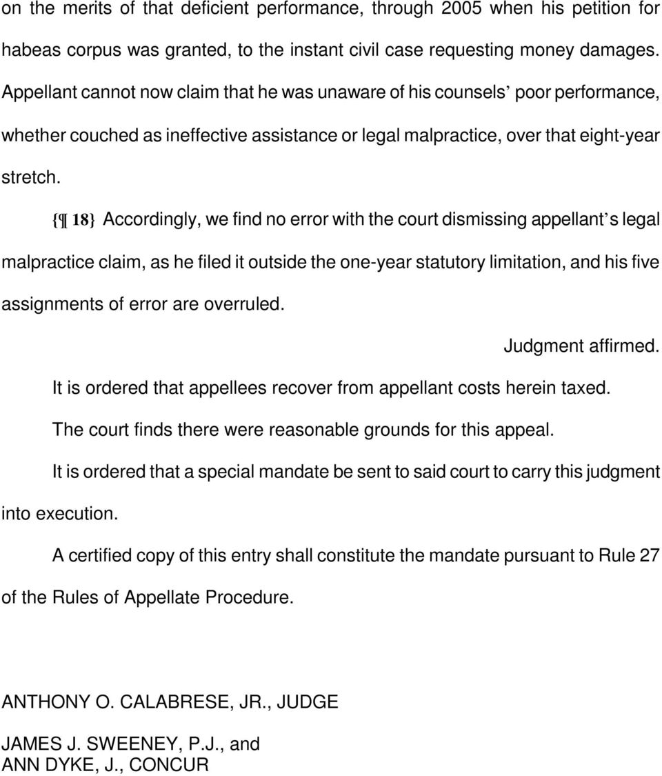 { 18} Accordingly, we find no error with the court dismissing appellant s legal malpractice claim, as he filed it outside the one-year statutory limitation, and his five assignments of error are