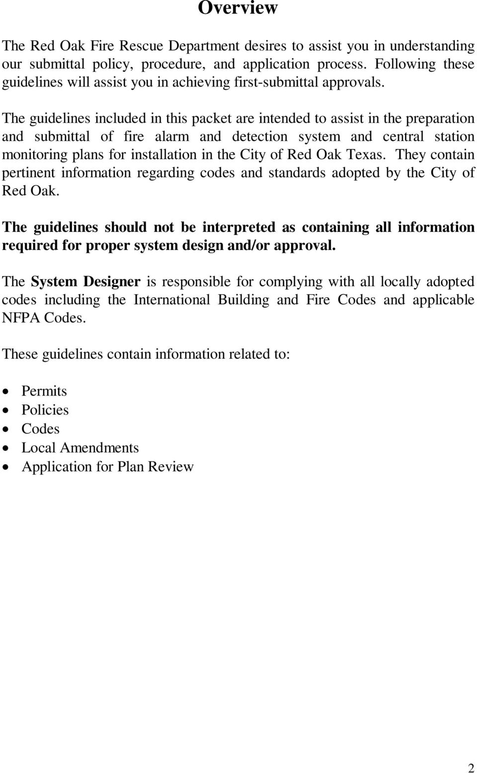 The guidelines included in this packet are intended to assist in the preparation and submittal of fire alarm and detection system and central station monitoring plans for installation in the City of