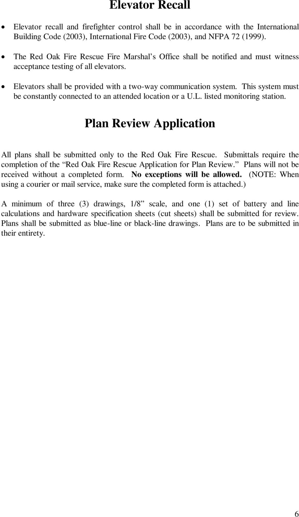 This system must be constantly connected to an attended location or a U.L. listed monitoring station. Plan Review Application All plans shall be submitted only to the Red Oak Fire Rescue.