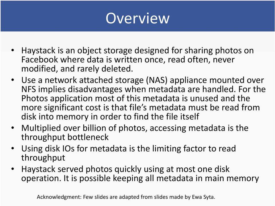 For the Photos application most of this metadata is unused and the more significant cost is that file s metadata must be read from disk into memory in order to find the file itself Multiplied over