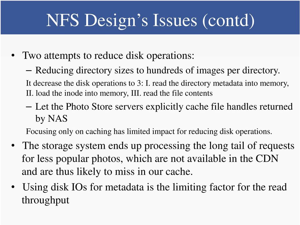 read the file contents Let the Photo Store servers explicitly cache file handles returned by NAS Focusing only on caching has limited impact for reducing disk