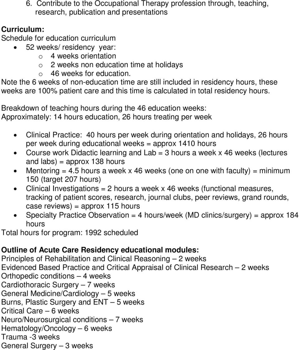 Note the 6 weeks of non-education time are still included in residency hours, these weeks are 100% patient care and this time is calculated in total residency hours.