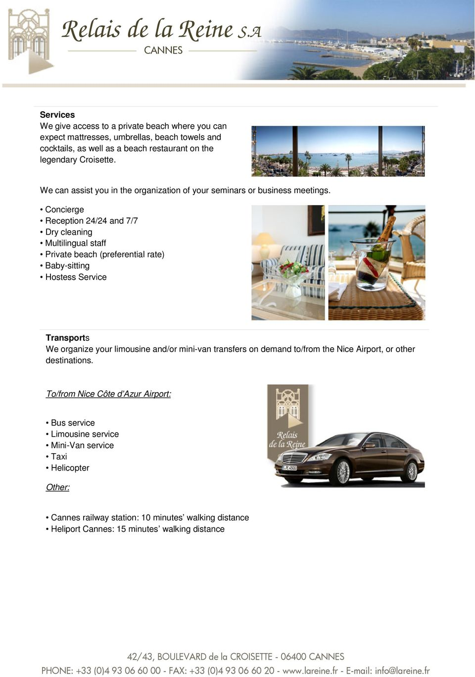 Concierge Reception 24/24 and 7/7 Dry cleaning Multilingual staff Private beach (preferential rate) Baby-sitting Hostess Service Transports We organize your limousine and/or