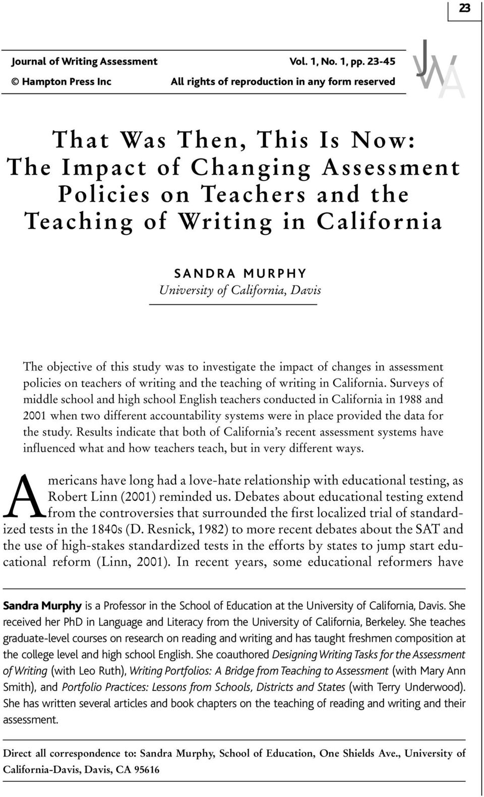 SANDRA MURPHY University of California, Davis The objective of this study was to investigate the impact of changes in assessment policies on teachers of writing and the teaching of writing in
