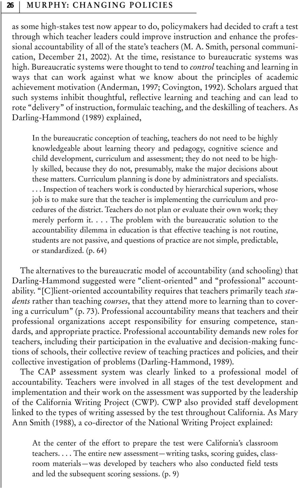 Bureaucratic systems were thought to tend to control teaching and learning in ways that can work against what we know about the principles of academic achievement motivation (Anderman, 1997;