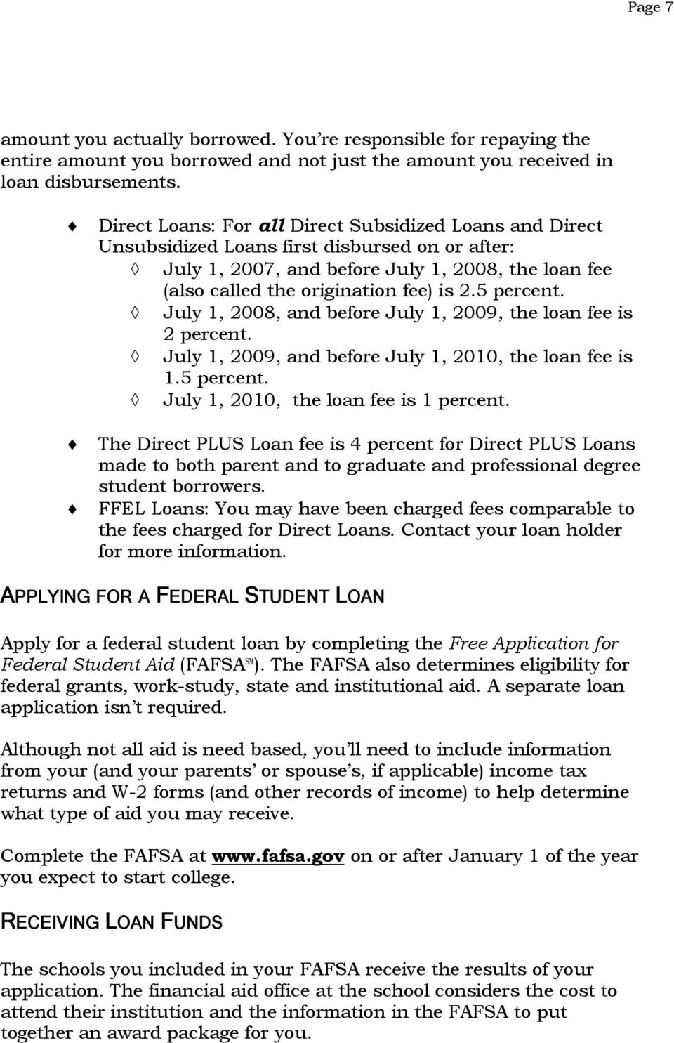 5 percent. July 1, 2008, and before July 1, 2009, the loan fee is 2 percent. July 1, 2009, and before July 1, 2010, the loan fee is 1.5 percent. July 1, 2010, the loan fee is 1 percent.