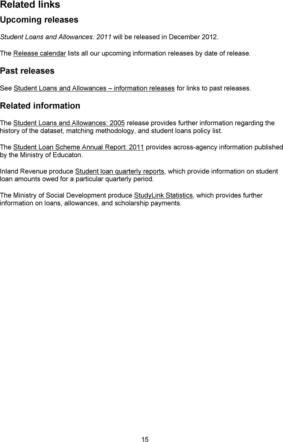 Related information The Student Loans and Allowances: 2005 release provides further information regarding the history of the dataset, matching methodology, and student loans policy list.