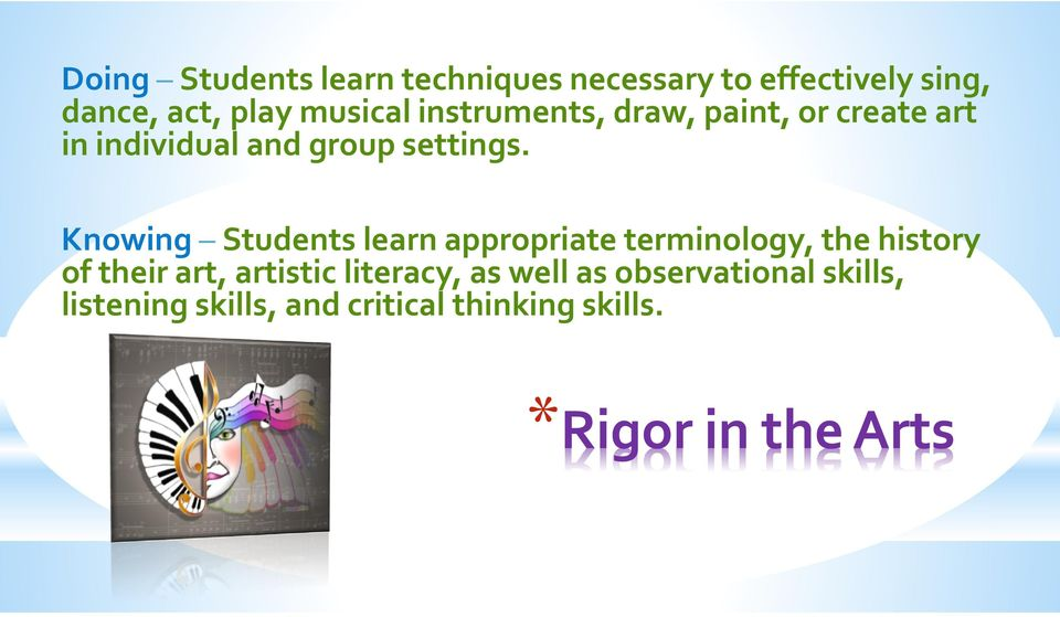 Knowing Students learn appropriate terminology, the history of their art, artistic