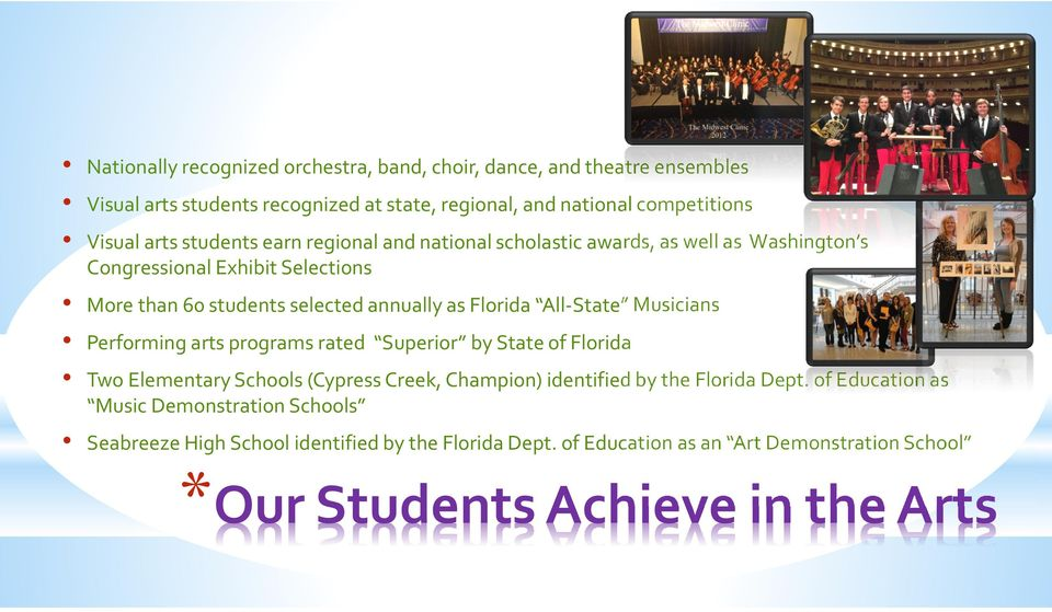 All-State Musicians Performing arts programs rated Superior by State of Florida Two Elementary Schools (Cypress Creek, Champion) identified by the Florida Dept.