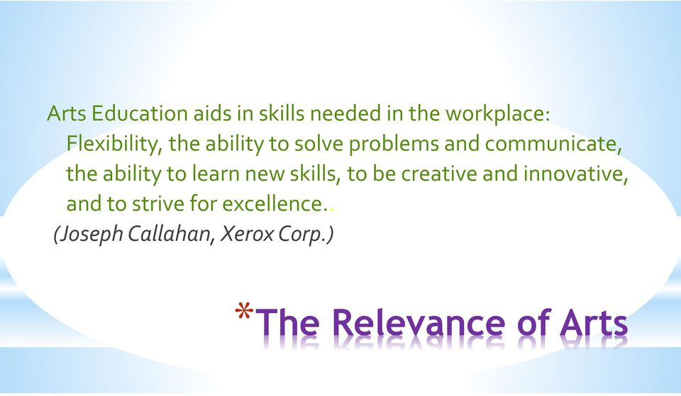 ability to learn new skills, to be creative and innovative, and