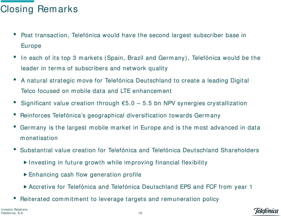 5 bn NPV synergies crystallization Reinforces s geographical diversification towards is the largest mobile market in Europe and is the most advanced in data monetisation Substantial value