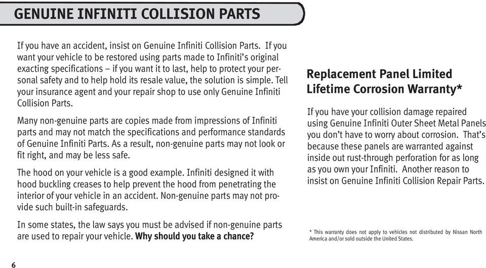 the solution is simple. Tell your insurance agent and your repair shop to use only Genuine Infiniti Collision Parts.