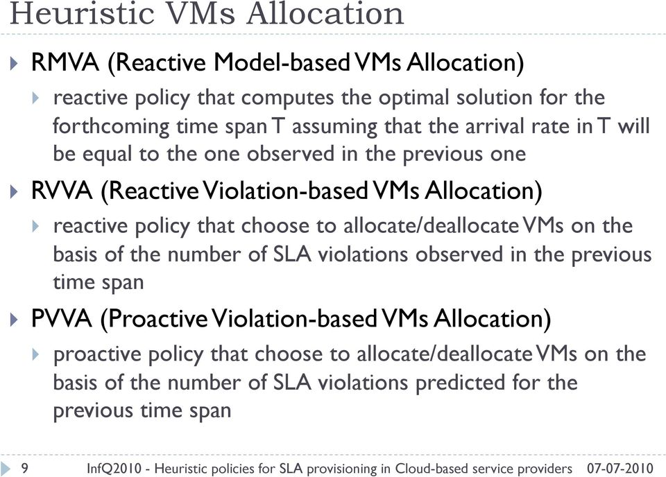that choose to allocate/deallocate VMs on the basis of the number of SLA violations observed in the previous time span PVVA (Proactive Violation-based