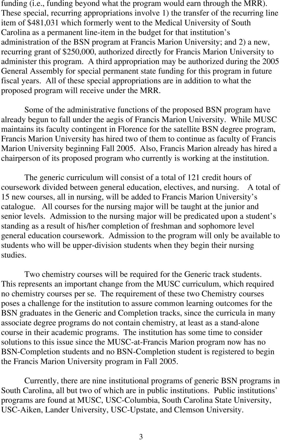 budget for that institution s administration of the BSN program at Francis Marion University; and 2) a new, recurring grant of $250,000, authorized directly for Francis Marion University to