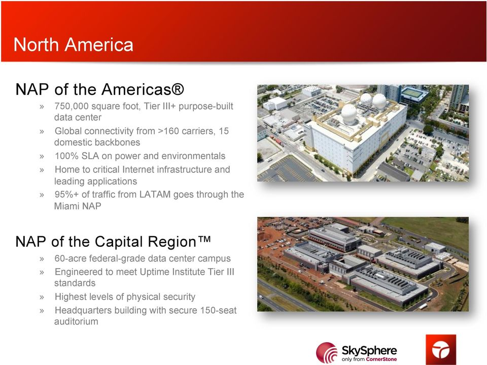 of traffic from LATAM goes through the Miami NAP NAP of the Capital Region» 60-acre federal-grade data center campus» Engineered to