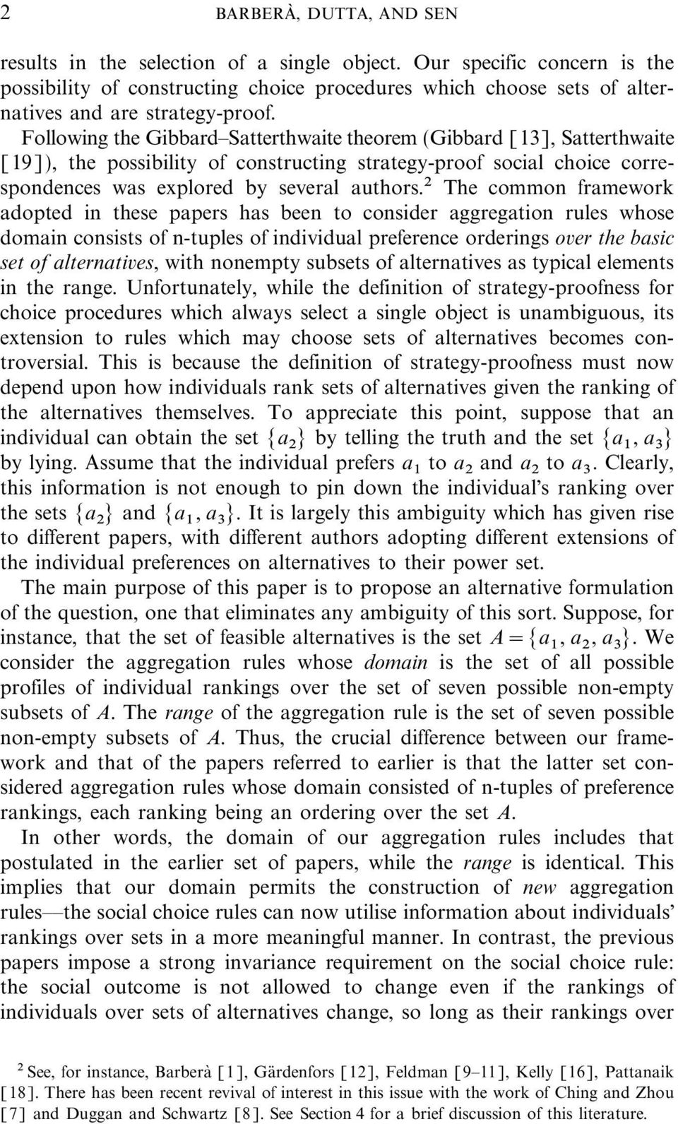 Following the GibbardSatterthwaite theorem (Gibbard [13], Satterthwaite [19]), the possibility of constructing strategy-proof social choice correspondences was explored by several authors.