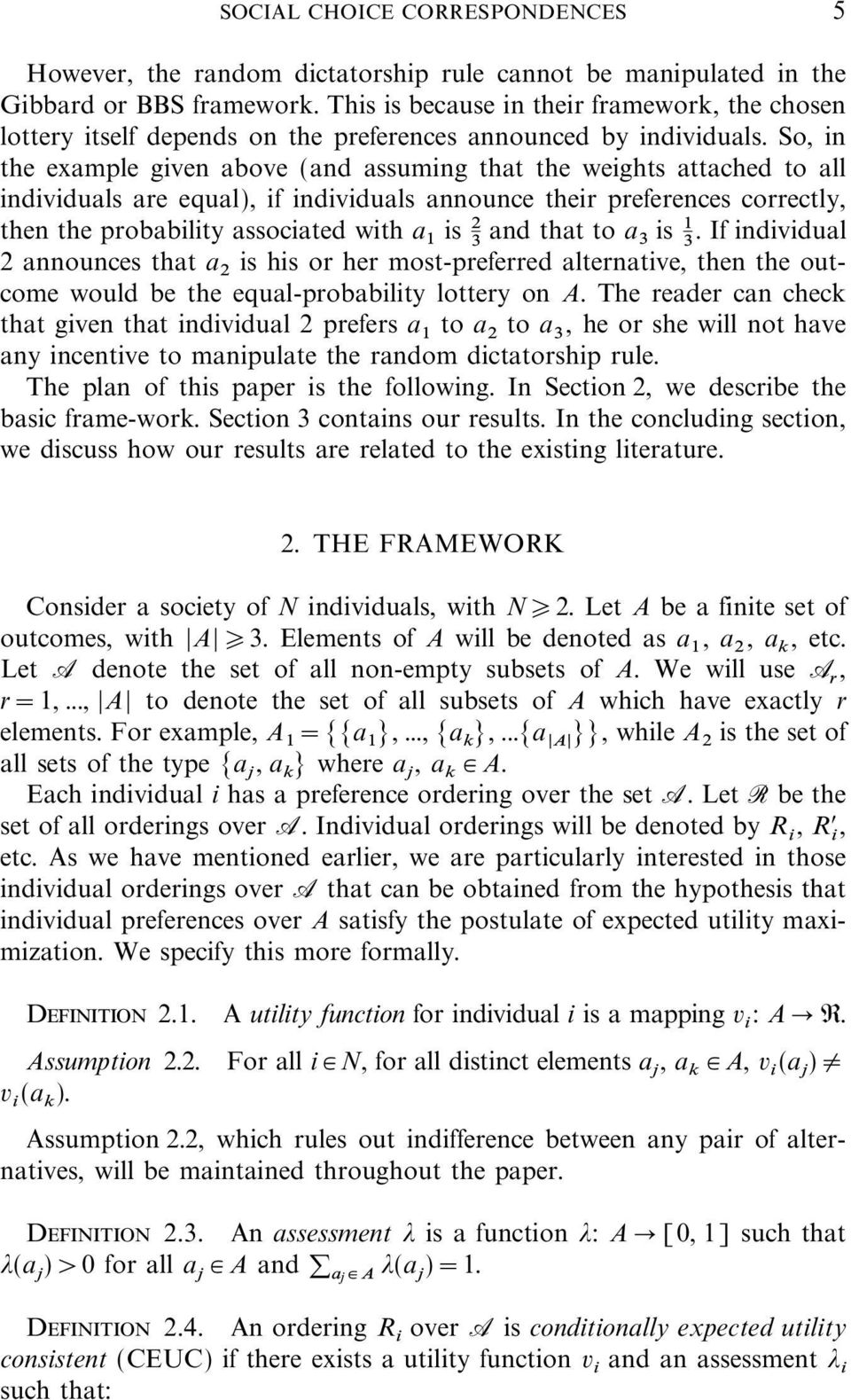 So, in the example given above (and assuming that the weights attached to all individuals are equal), if individuals announce their preferences correctly, then the probability associated with a 1 is