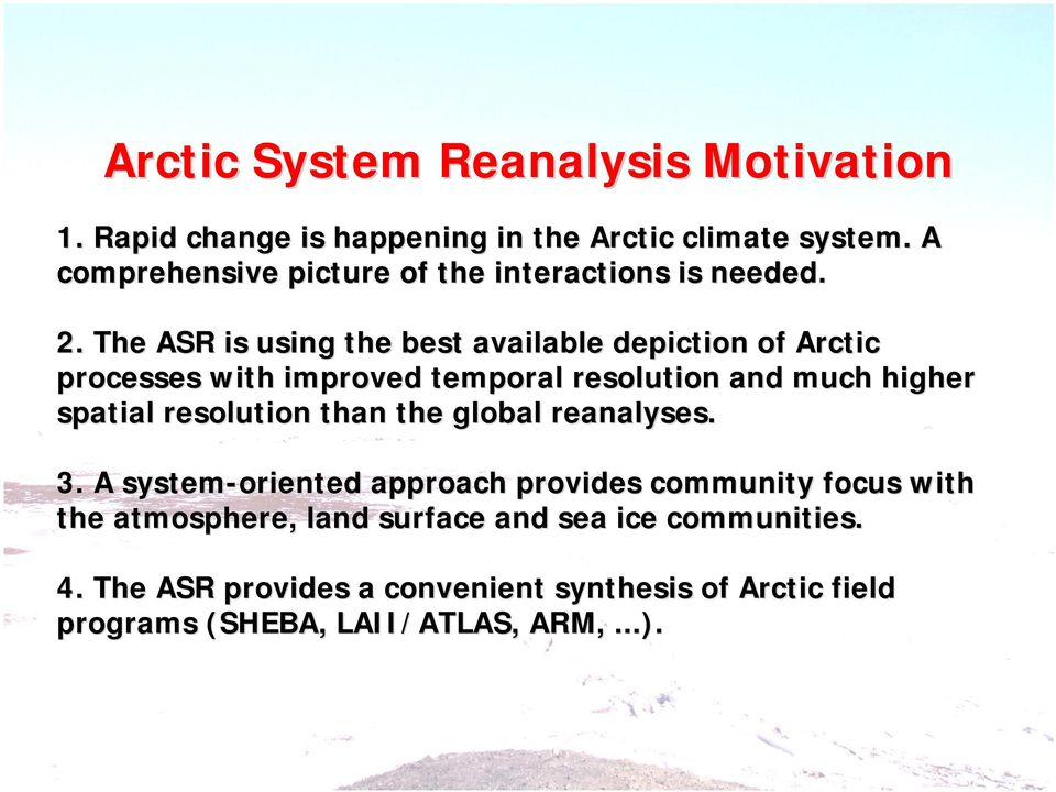 The ASR is using the best available depiction of Arctic processes with improved temporal resolution and much higher spatial