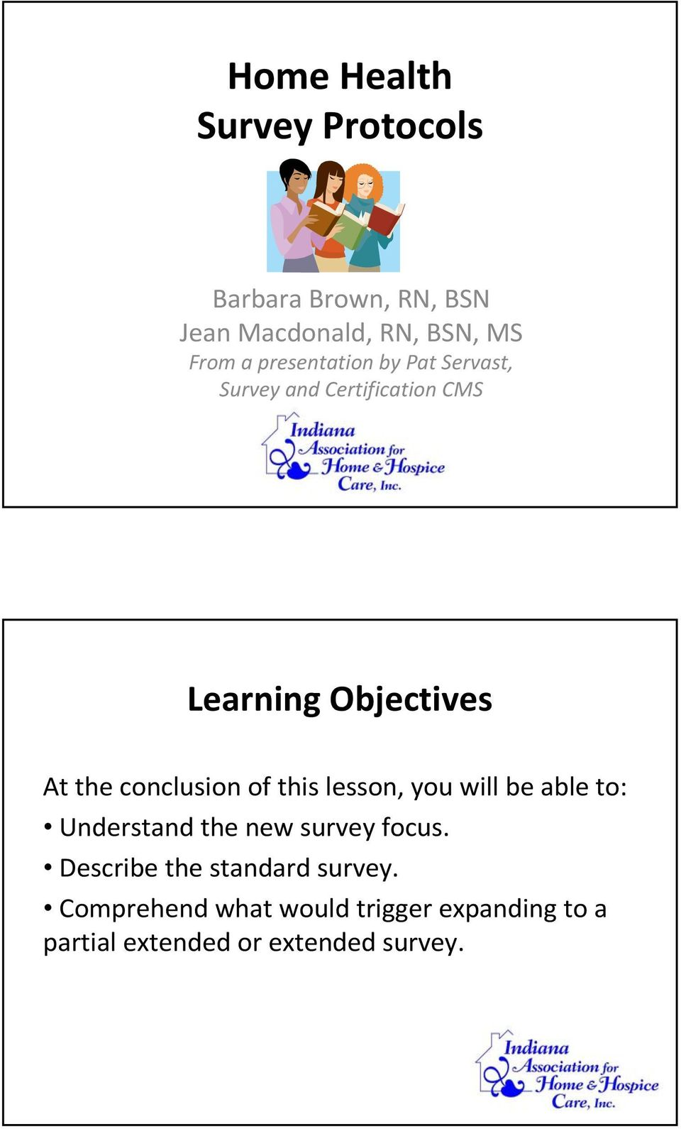 conclusion of this lesson, you will be able to: Understand the new survey focus.