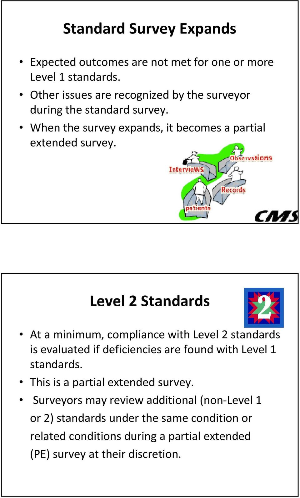 Level 2 Standards At a minimum, compliance with Level 2 standards is evaluated if deficiencies are found with Level 1 standards.