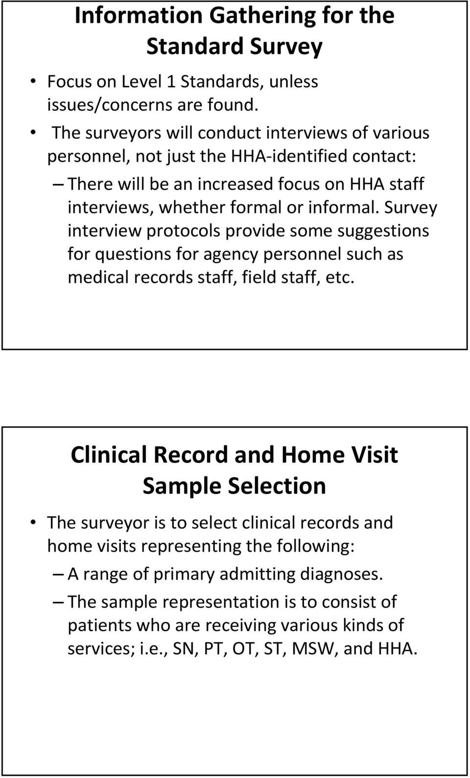 Survey interview protocols provide some suggestions for questions for agency personnel such as medical records staff, field staff, etc.