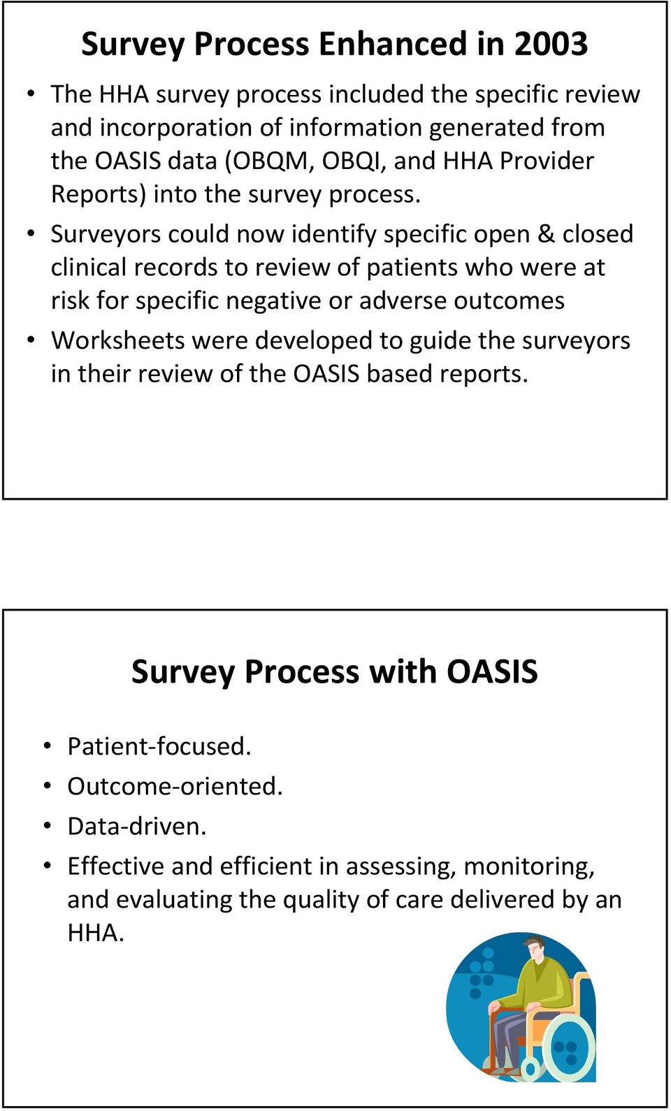 Surveyors could now identify specific open & closed clinical records to review of patients who were at risk for specific negative or adverse outcomes