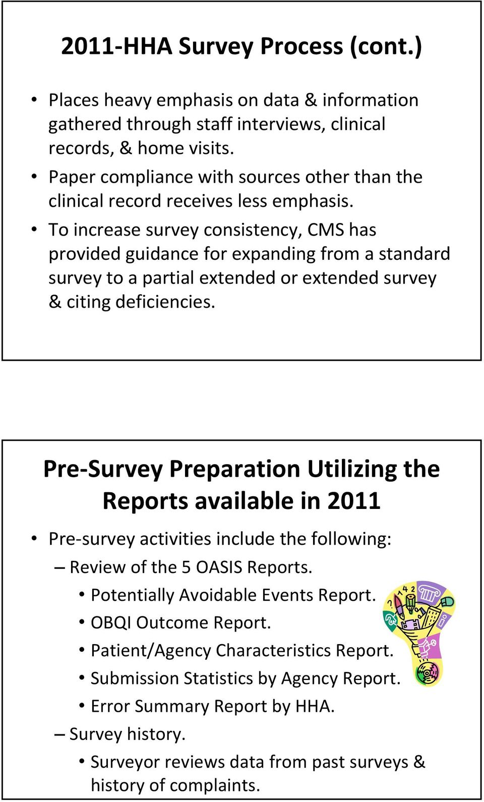 To increase survey consistency, CMS has provided guidance for expanding from a standard survey to a partial extended or extended survey & citing deficiencies.