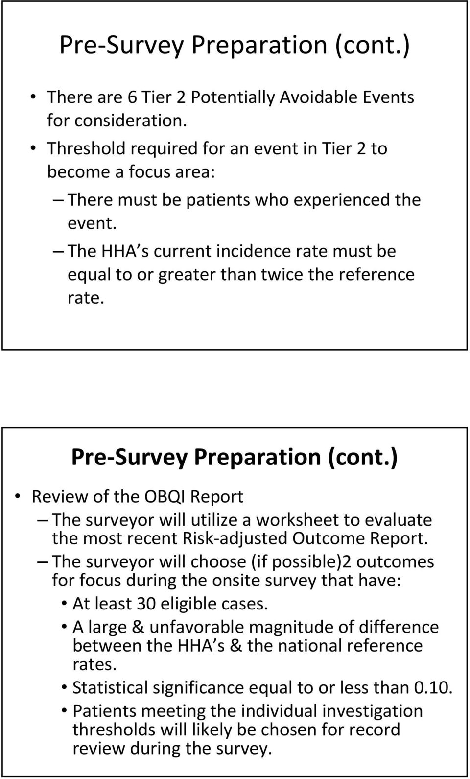 The HHA s current incidence rate must be equal to or greater than twice the reference rate. Pre Survey Preparation (cont.