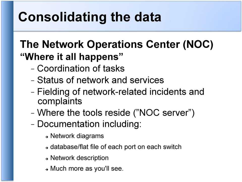 incidents and complaints - Where the tools reside ( NOC server ) - Documentation including: