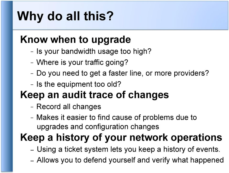 Keep an audit trace of changes - Record all changes - Makes it easier to find cause of problems due to upgrades and