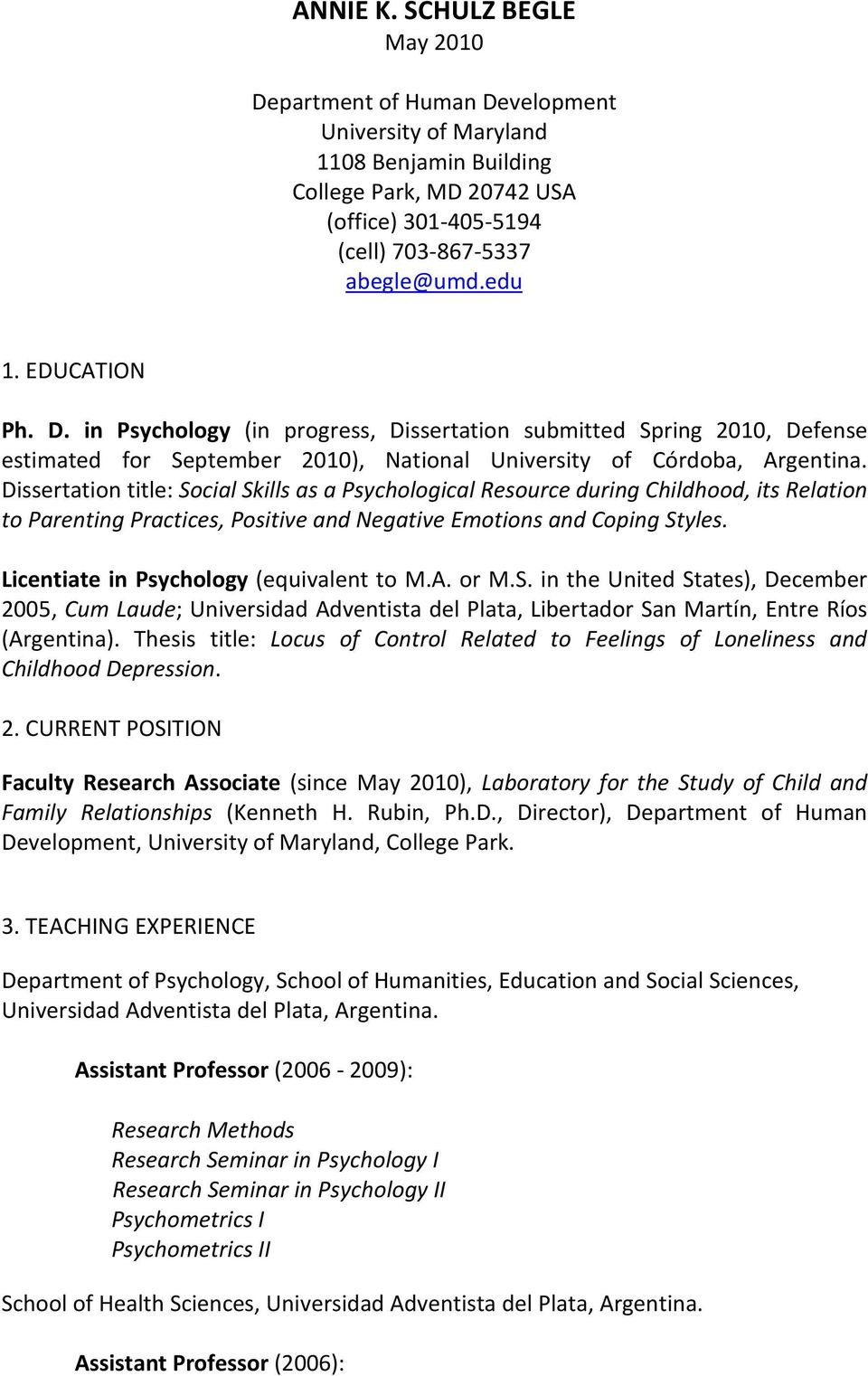 Dissertation title: Social Skills as a Psychological Resource during Childhood, its Relation to Parenting Practices, Positive and Negative Emotions and Coping Styles.
